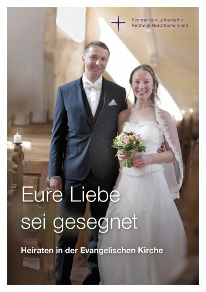 Eure Liebe sei gesegnet. Heiraten in der evangelischen Kirche